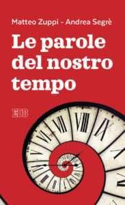 """Presentazione del libro """"Le parole del nostro tempo"""" alla presenza degli autori, il Card. Matteo Zuppi e il prof. Andrea Segrè"""